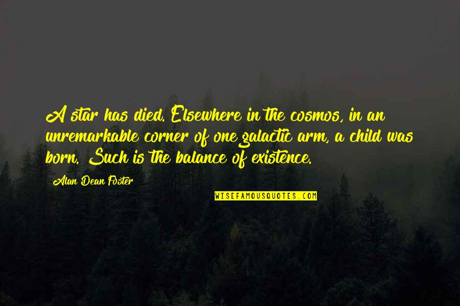 A Star Was Born Quotes By Alan Dean Foster: A star has died. Elsewhere in the cosmos,