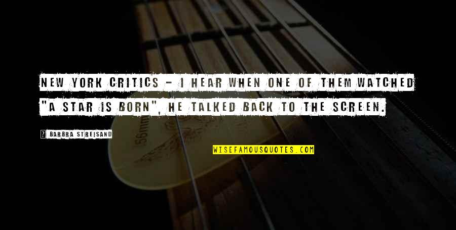 A Star Was Born Quotes By Barbra Streisand: New York critics - I hear when one
