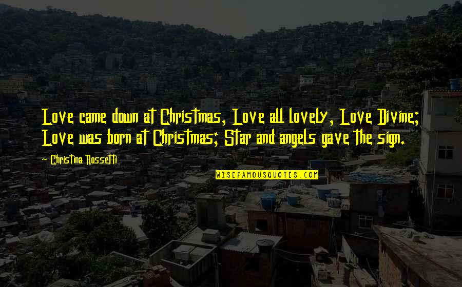 A Star Was Born Quotes By Christina Rossetti: Love came down at Christmas, Love all lovely,