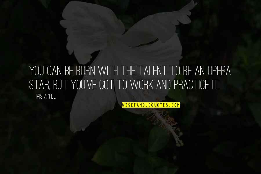 A Star Was Born Quotes By Iris Apfel: You can be born with the talent to