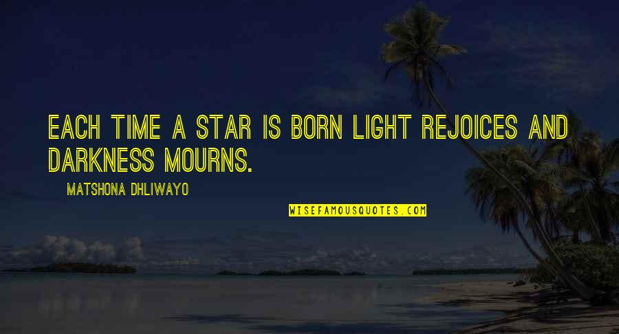 A Star Was Born Quotes By Matshona Dhliwayo: Each time a star is born light rejoices