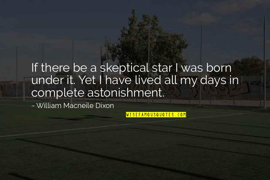 A Star Was Born Quotes By William Macneile Dixon: If there be a skeptical star I was
