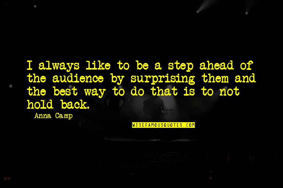 A Step Ahead Of You Quotes By Anna Camp: I always like to be a step ahead