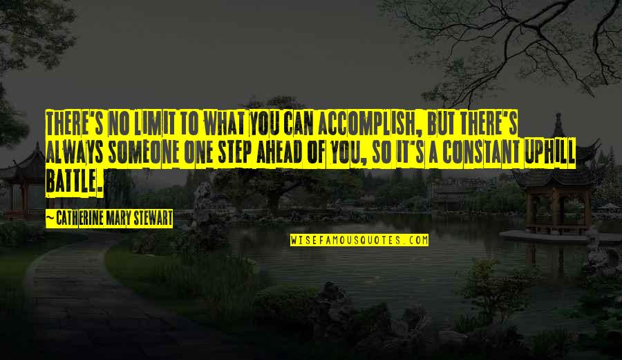 A Step Ahead Of You Quotes By Catherine Mary Stewart: There's no limit to what you can accomplish,