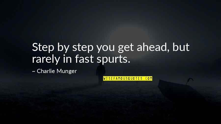 A Step Ahead Of You Quotes By Charlie Munger: Step by step you get ahead, but rarely