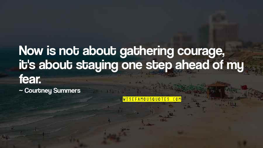 A Step Ahead Of You Quotes By Courtney Summers: Now is not about gathering courage, it's about