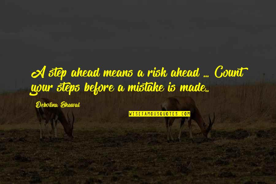 A Step Ahead Of You Quotes By Debolina Bhawal: A step ahead means a risk ahead ...