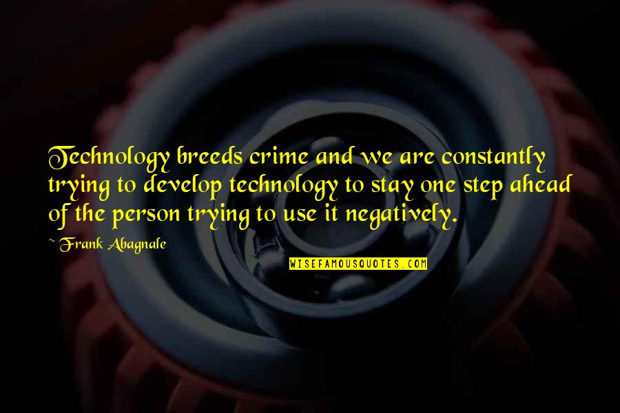 A Step Ahead Of You Quotes By Frank Abagnale: Technology breeds crime and we are constantly trying