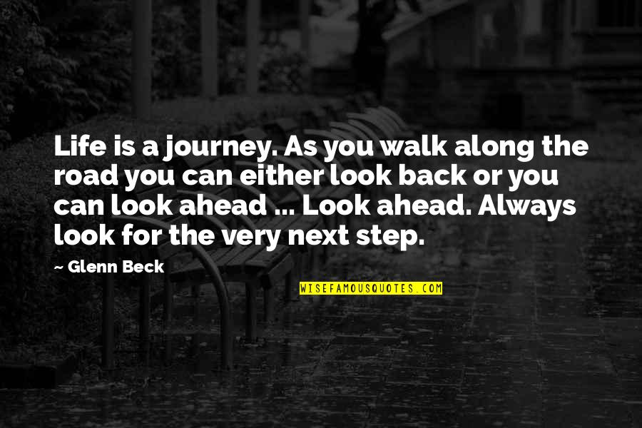 A Step Ahead Of You Quotes By Glenn Beck: Life is a journey. As you walk along