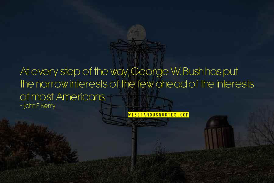 A Step Ahead Of You Quotes By John F. Kerry: At every step of the way, George W.