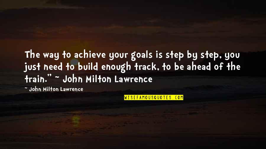 A Step Ahead Of You Quotes By John Milton Lawrence: The way to achieve your goals is step