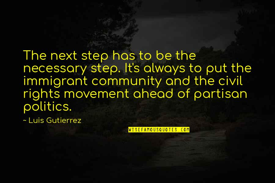 A Step Ahead Of You Quotes By Luis Gutierrez: The next step has to be the necessary