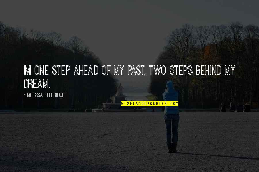 A Step Ahead Of You Quotes By Melissa Etheridge: Im one step ahead of my past, two