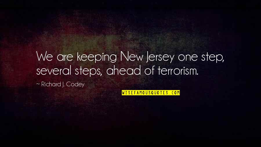 A Step Ahead Of You Quotes By Richard J. Codey: We are keeping New Jersey one step, several