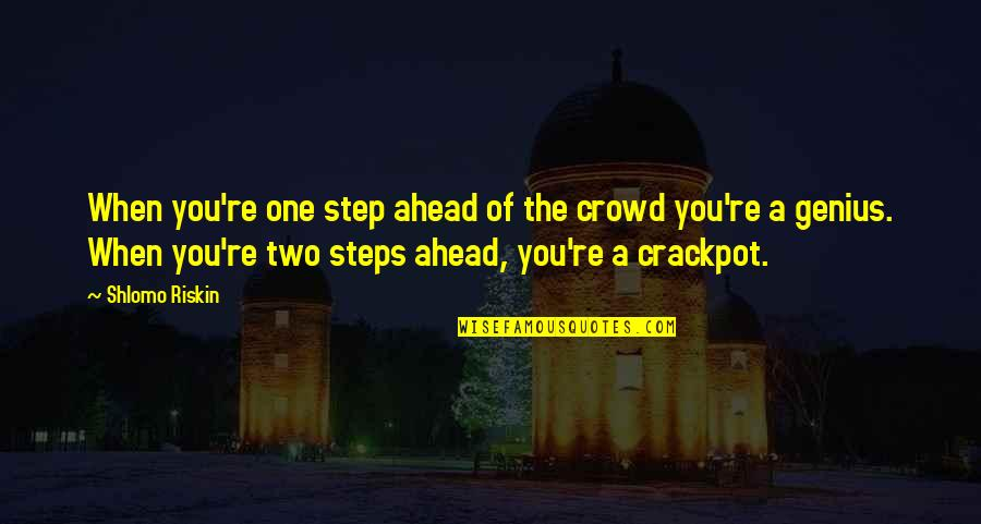 A Step Ahead Of You Quotes By Shlomo Riskin: When you're one step ahead of the crowd