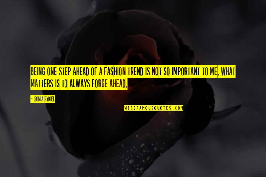 A Step Ahead Of You Quotes By Sonia Rykiel: Being one step ahead of a fashion trend