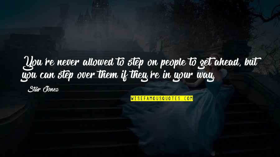 A Step Ahead Of You Quotes By Star Jones: You're never allowed to step on people to
