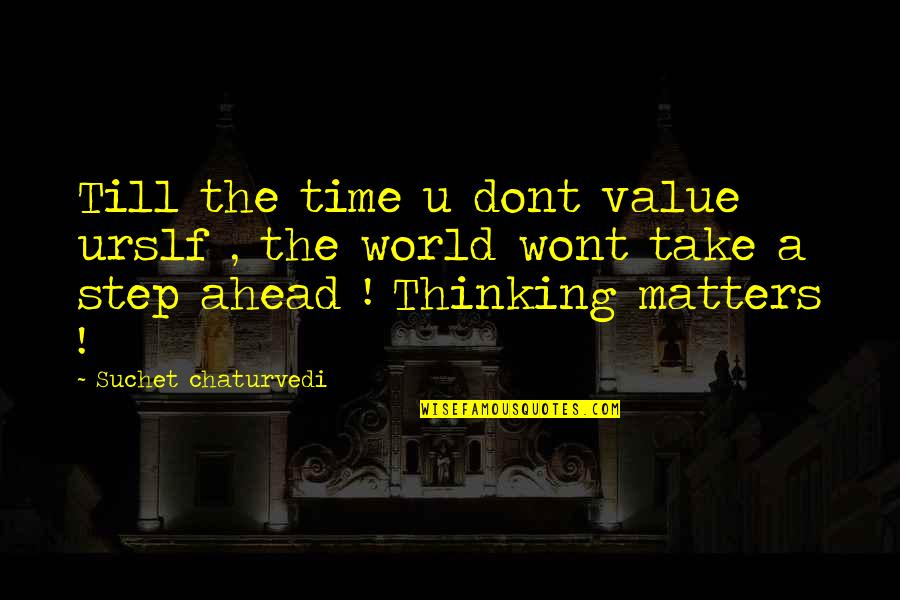 A Step Ahead Of You Quotes By Suchet Chaturvedi: Till the time u dont value urslf ,