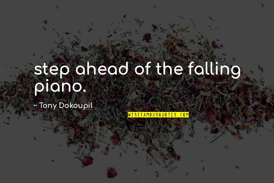A Step Ahead Of You Quotes By Tony Dokoupil: step ahead of the falling piano.