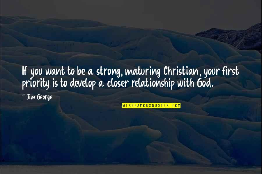 A Strong Relationship With God Quotes By Jim George: If you want to be a strong, maturing
