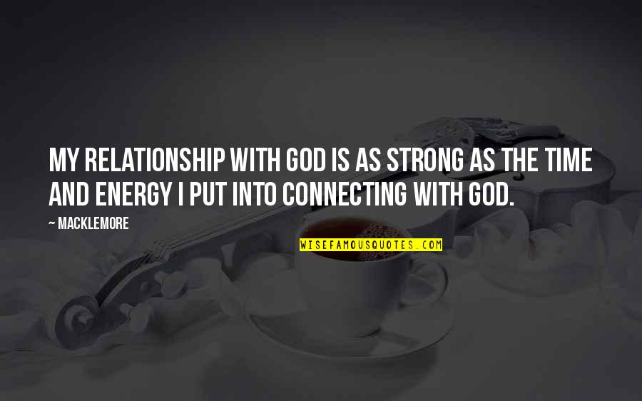 A Strong Relationship With God Quotes By Macklemore: My relationship with God is as strong as