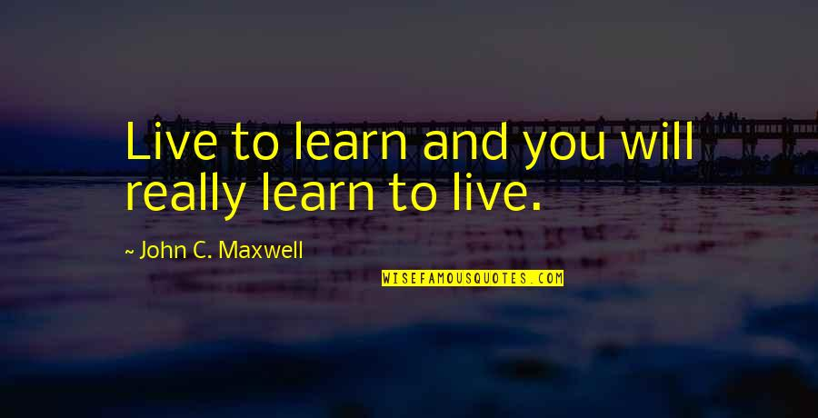 A Study In Scarlet Watson Quotes By John C. Maxwell: Live to learn and you will really learn