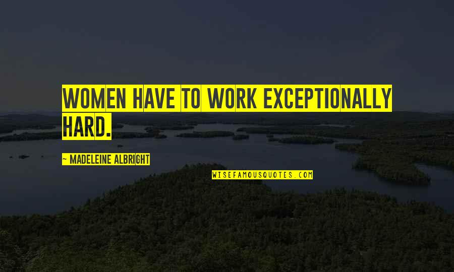 A Study In Scarlet Watson Quotes By Madeleine Albright: Women have to work exceptionally hard.