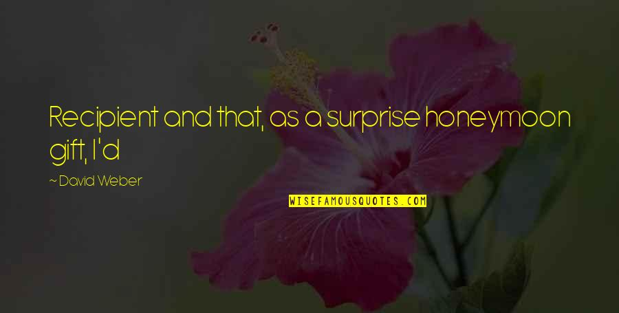 A Surprise Gift Quotes By David Weber: Recipient and that, as a surprise honeymoon gift,