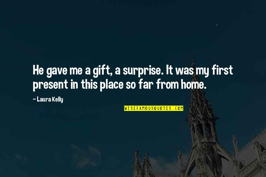 A Surprise Gift Quotes By Laura Kelly: He gave me a gift, a surprise. It