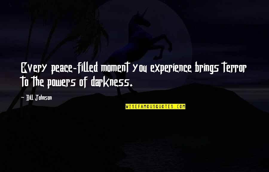 A Thousand Kisses Deep Quotes By Bill Johnson: Every peace-filled moment you experience brings terror to