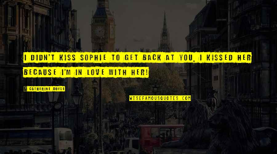 A Thousand Kisses Deep Quotes By Catherine Doyle: I didn't kiss Sophie to get back at