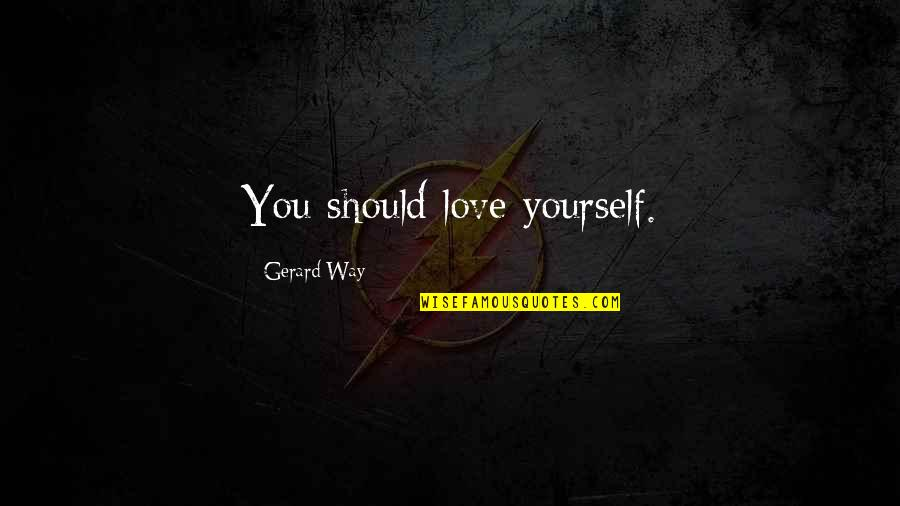 A Thousand Kisses Deep Quotes By Gerard Way: You should love yourself.