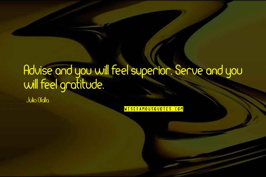 A Thousand Kisses Deep Quotes By Julio Olalla: Advise and you will feel superior. Serve and