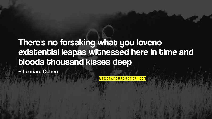 A Thousand Kisses Deep Quotes By Leonard Cohen: There's no forsaking what you loveno existential leapas