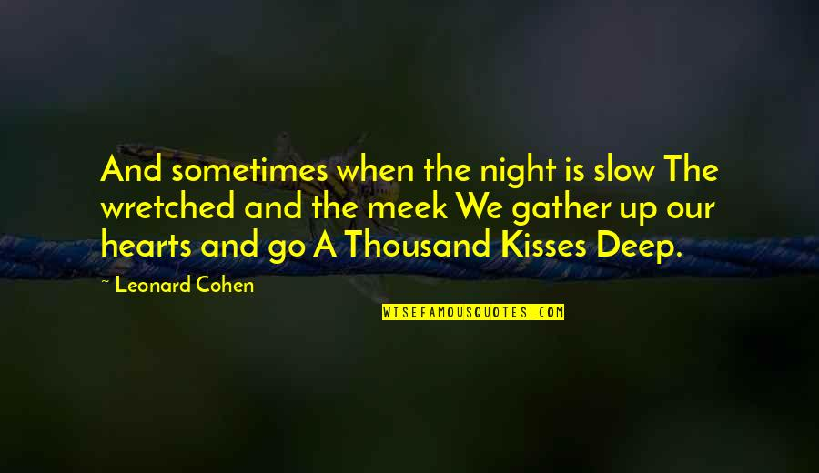 A Thousand Kisses Deep Quotes By Leonard Cohen: And sometimes when the night is slow The