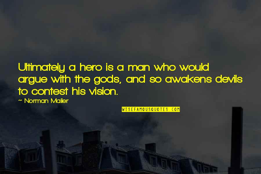 A Thousand Kisses Deep Quotes By Norman Mailer: Ultimately a hero is a man who would