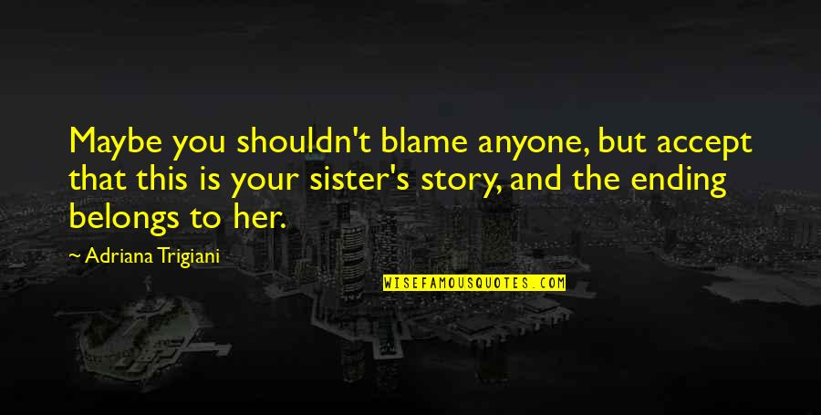 A Thousand Splendid Suns Mariam Marriage Quotes By Adriana Trigiani: Maybe you shouldn't blame anyone, but accept that