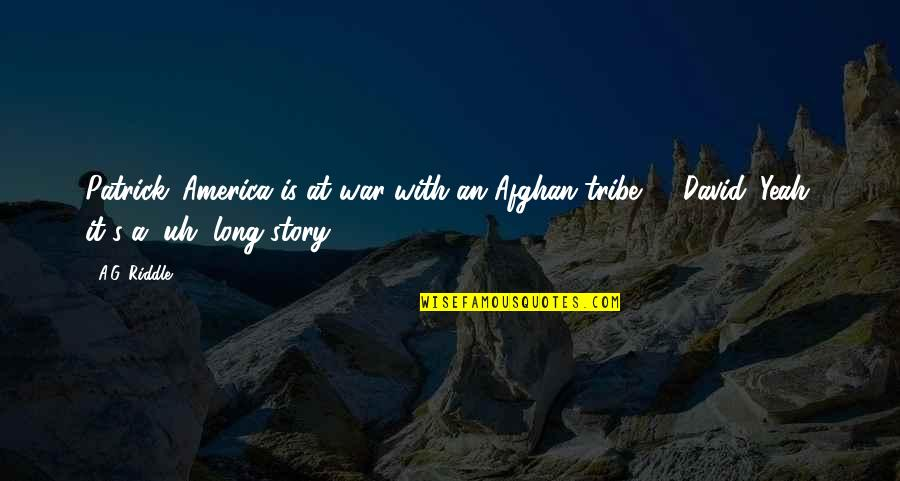 A Tribe Quotes By A.G. Riddle: Patrick: America is at war with an Afghan