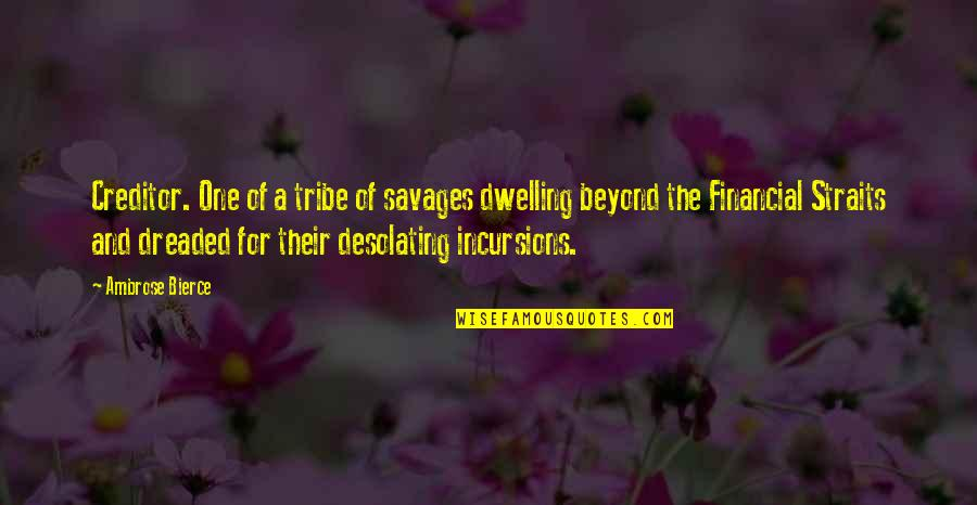 A Tribe Quotes By Ambrose Bierce: Creditor. One of a tribe of savages dwelling