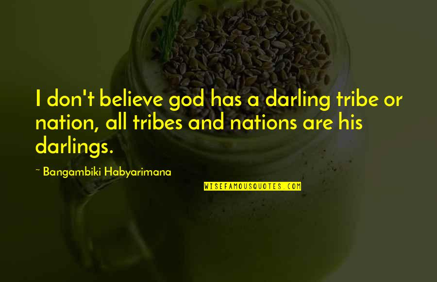 A Tribe Quotes By Bangambiki Habyarimana: I don't believe god has a darling tribe