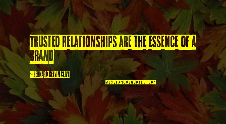 A Tribe Quotes By Bernard Kelvin Clive: Trusted relationships are the essence of a brand