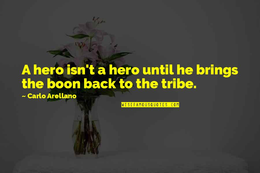 A Tribe Quotes By Carlo Arellano: A hero isn't a hero until he brings