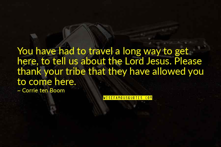 A Tribe Quotes By Corrie Ten Boom: You have had to travel a long way