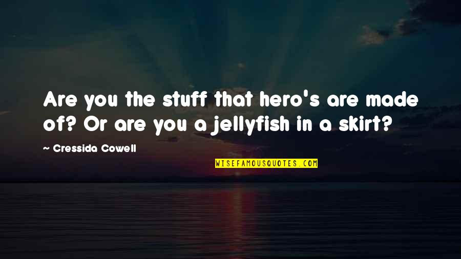A Tribe Quotes By Cressida Cowell: Are you the stuff that hero's are made