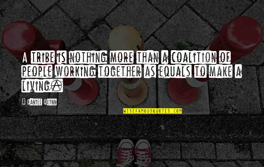 A Tribe Quotes By Daniel Quinn: A tribe is nothing more than a coalition