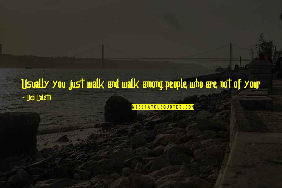 A Tribe Quotes By Deb Caletti: Usually you just walk and walk among people