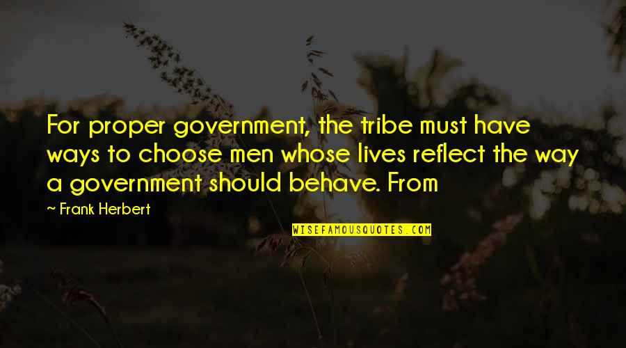 A Tribe Quotes By Frank Herbert: For proper government, the tribe must have ways