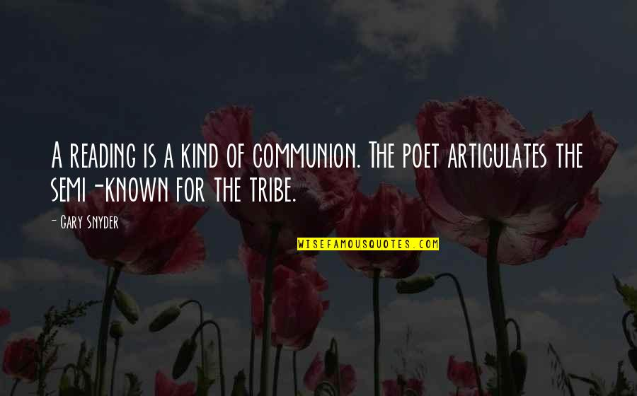 A Tribe Quotes By Gary Snyder: A reading is a kind of communion. The