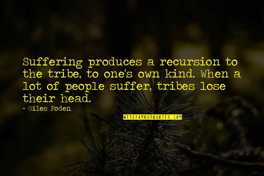 A Tribe Quotes By Giles Foden: Suffering produces a recursion to the tribe, to