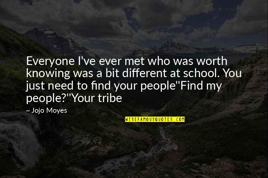 A Tribe Quotes By Jojo Moyes: Everyone I've ever met who was worth knowing